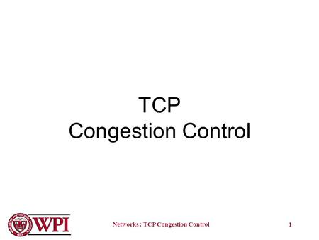 Networks : TCP Congestion Control1 TCP Congestion Control.