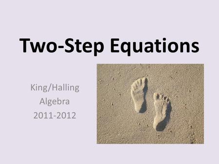 Two-Step Equations King/Halling Algebra 2011-2012.