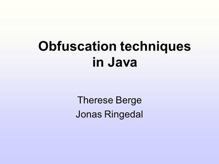 Obfuscation techniques in Java Therese Berge Jonas Ringedal.