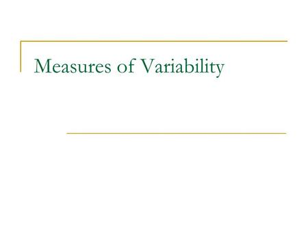 Measures of Variability. Why are measures of variability important? Why not just stick with the mean?  Ratings of attractiveness (out of 10) – Mean =