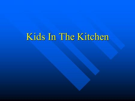 Kids In The Kitchen. Today's Objectives Review changes to Kids in the Kitchen Review changes to Kids in the Kitchen Preview new KIK It Up! lessons Preview.
