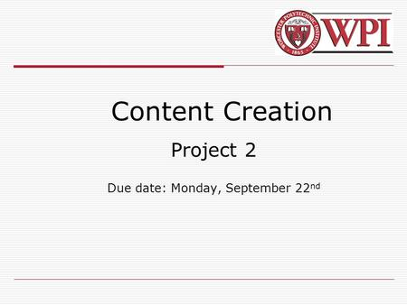 Content Creation Project 2 Due date: Monday, September 22 nd.