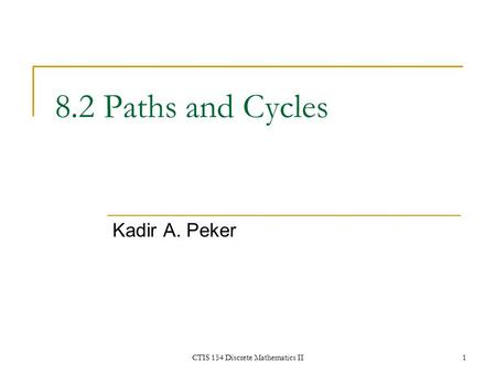 CTIS 154 Discrete Mathematics II1 8.2 Paths and Cycles Kadir A. Peker.
