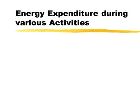 Energy Expenditure during various Activities. Oxygen Uptake Energy utilized for O 2 consumed: z5 kcal/L of O 2 zIf a person burns 600 calories during.
