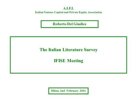 The Italian Literature Survey IFISE Meeting A.I.F.I. Italian Venture Capital and Private Equity Association Roberto Del Giudice Milan, 2nd February 2001.