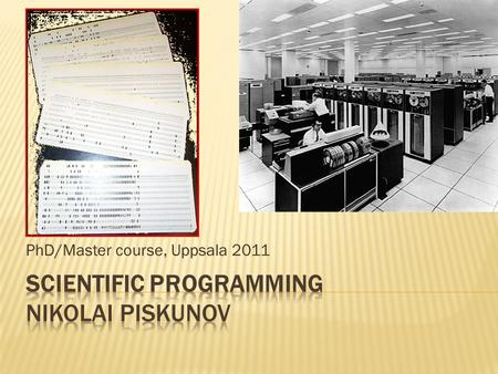 PhD/Master course, Uppsala 2011.  Understanding the interaction between your program and computer  Structuring the code  Optimizing the code  Debugging.