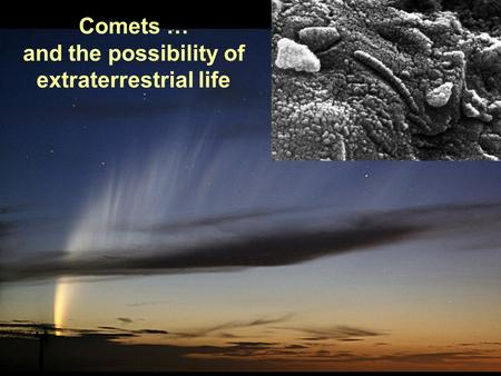 PTYS/ASTR 206Comets / Extraterrestrial Life 4/26/07 Comets … and the possibility of extraterrestrial life.