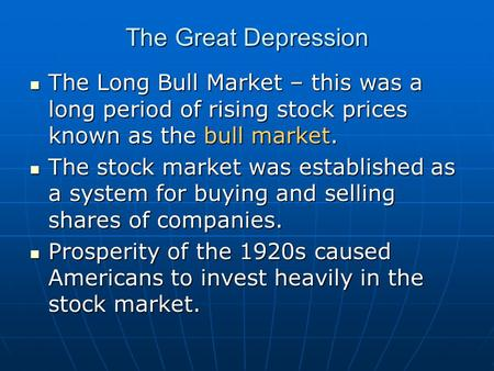 The Great Depression The Long Bull Market – this was a long period of rising stock prices known as the bull market. The Long Bull Market – this was a.