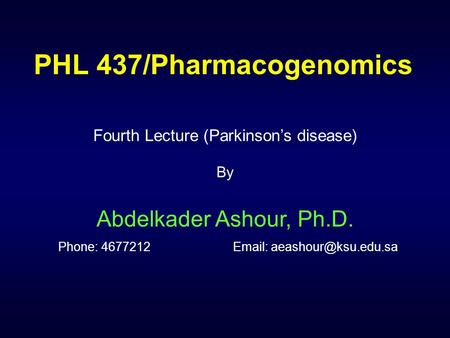 PHL 437/Pharmacogenomics Fourth Lecture (Parkinson's disease) By Abdelkader Ashour, Ph.D. Phone: 4677212