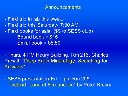 Announcements - Field trip in lab this week. - Field trip this Saturday- 7:30 AM. - Field books for sale! ($$ to SESS club) Bound book = $15 Spiral book.