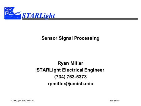 STARLight PDR 3 Oct '01H.1 Miller STARLight Sensor Signal Processing Ryan Miller STARLight Electrical Engineer (734) 763-5373