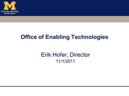 Office of Enabling Technologies Erik Hofer, Director 11/1/2011.