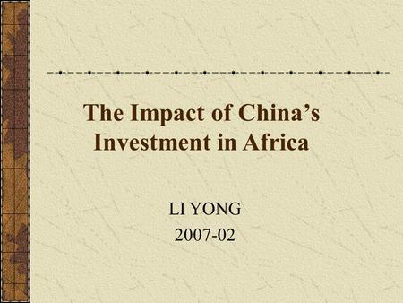 The Impact of China's Investment in Africa LI YONG 2007-02.