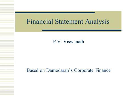 Financial Statement Analysis P.V. Viswanath Based on Damodaran's Corporate Finance.