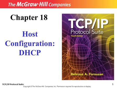 TCP/IP Protocol Suite 1 Copyright © The McGraw-Hill Companies, Inc. Permission required for reproduction or display. Chapter 18 Host Configuration: DHCP.