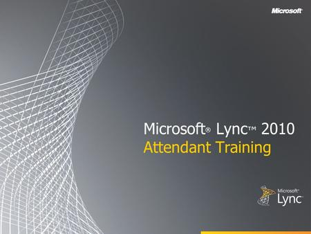Microsoft ® Lync ™ 2010 Attendant Training. Objectives This training course covers the following Microsoft Lync 2010 Attendant features: Using the Contacts.