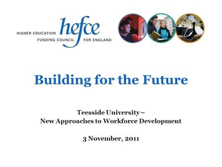 Building for the Future Teesside University – New Approaches to Workforce Development 3 November, 2011.