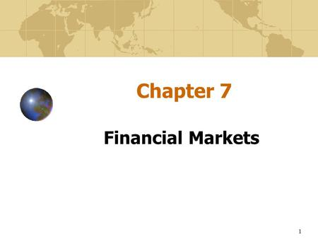1 Chapter 7 Financial Markets. 2 Learning Objectives To understand how currencies are traded and quoted on world financial markets To examine the links.