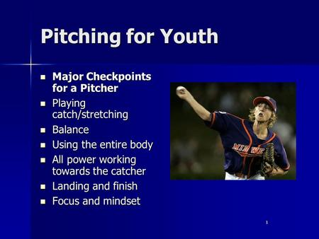 1 Pitching for Youth Major Checkpoints for a Pitcher Major Checkpoints for a Pitcher Playing catch/stretching Playing catch/stretching Balance Balance.