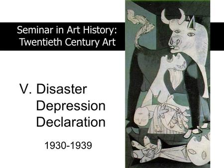 V. Disaster 1930-1939 Seminar in Art History: Twentieth Century Art Depression Declaration.