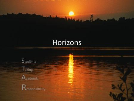 Horizons S tudents T aking A cademic R esponsibility.