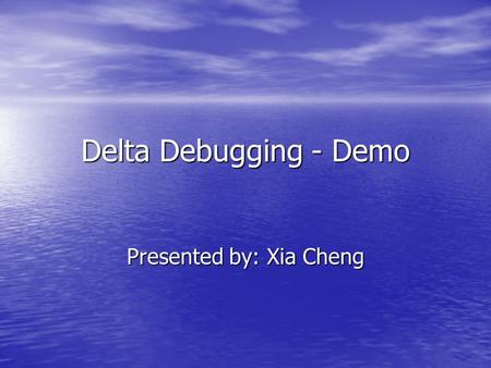 Delta Debugging - Demo Presented by: Xia Cheng. Motivation Automation is difficult Automation is difficult fail analysis needs complete understanding.