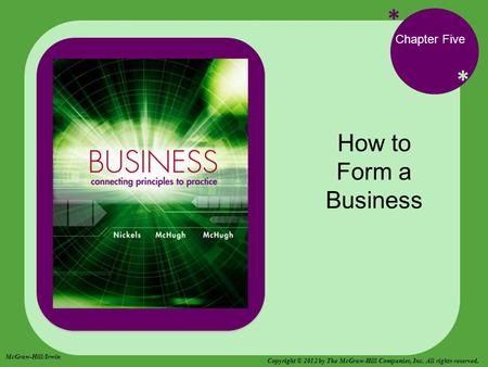* * Chapter Five How to Form a Business McGraw-Hill/Irwin Copyright © 2012 by The McGraw-Hill Companies, Inc. All rights reserved.