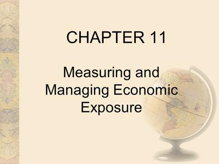 CHAPTER 11 Measuring and Managing Economic Exposure.