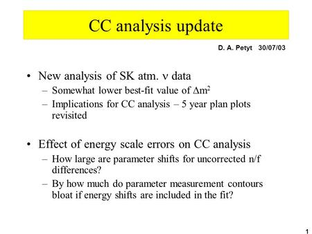 1 CC analysis update New analysis of SK atm. data –Somewhat lower best-fit value of  m 2 –Implications for CC analysis – 5 year plan plots revisited Effect.