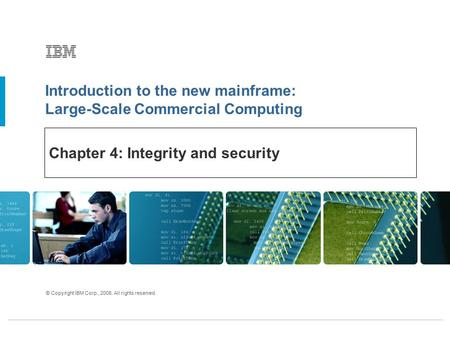 Introduction to the new mainframe: Large-Scale Commercial Computing © Copyright IBM Corp., 2006. All rights reserved. Chapter 4: Integrity and security.