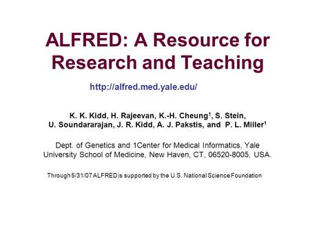 ALFRED: A Resource for Research and Teaching K. K. Kidd, H. Rajeevan, K.-H. Cheung 1, S. Stein, U. Soundararajan, J. R. Kidd, A. J. Pakstis, and P. L.