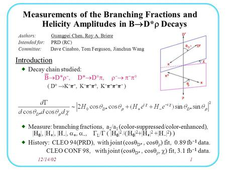 12/14/021 Measurements of the Branching Fractions and Helicity Amplitudes in B  D*  Decays Authors: Guangpei Chen, Roy A. Briere Intended for: PRD (RC)