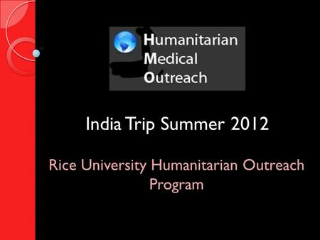 India Trip Summer 2012 Rice University Humanitarian Outreach Program.