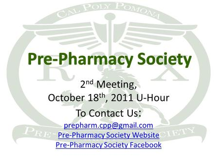 2 nd Meeting, October 18 th, 2011 U-Hour To Contact Us : Pre-Pharmacy Society Website Pre-Pharmacy Society Facebook.