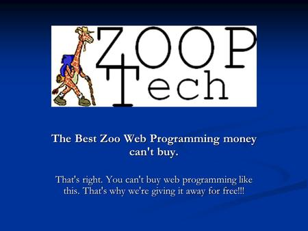 The Best Zoo Web Programming money can't buy. That's right. You can't buy web programming like this. That's why we're giving it away for free!!!