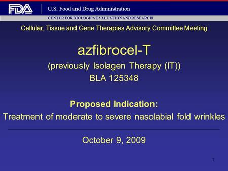 1 Cellular, Tissue and Gene Therapies Advisory Committee Meeting azfibrocel-T (previously Isolagen Therapy (IT)) BLA 125348 Proposed Indication: Treatment.