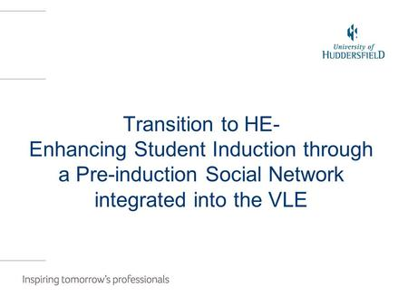 Transition to HE- Enhancing Student Induction through a Pre-induction Social Network integrated into the VLE.