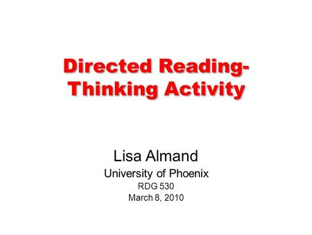 Directed Reading- Thinking Activity Lisa Almand University of Phoenix RDG 530 March 8, 2010.
