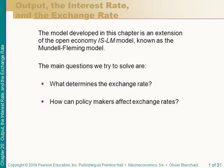 Chapter 20: Output, the Interest Rate, and the Exchange Rate Copyright © 2009 Pearson Education, Inc. Publishing as Prentice Hall Macroeconomics, 5/e Olivier.