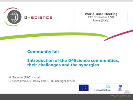 Community fair Introduction of the D4Science communities, their challenges and the synergies M. Taconet (FAO) - chair L. Fusco (ESA), N. Bailly (WFC),