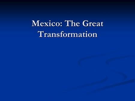 Mexico: The Great Transformation. Brady Plan Brady Plan: Named after the U.S. Treasury Secretary (1988 - 1993) consisted in the re-structuring of debt.