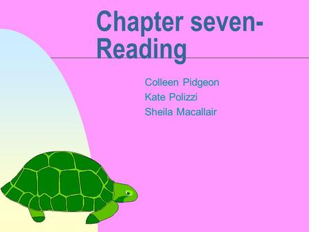 Chapter seven- Reading Colleen Pidgeon Kate Polizzi Sheila Macallair.
