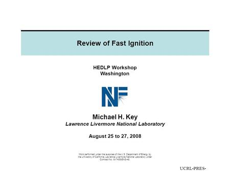 Review of Fast Ignition HEDLP Workshop Washington Michael H. Key Lawrence Livermore National Laboratory August 25 to 27, 2008 Work performed under the.