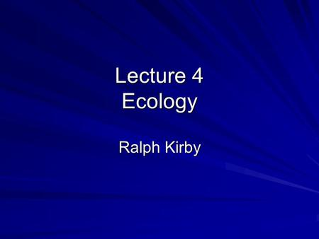 Lecture 4 Ecology Ralph Kirby. Photosynthesis All life on Earth is carbon based CO 2 was the major form of free carbon available in past and still is.