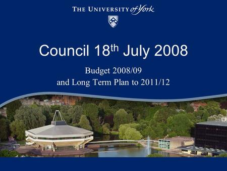 Council 18 th July 2008 Budget 2008/09 and Long Term Plan to 2011/12.
