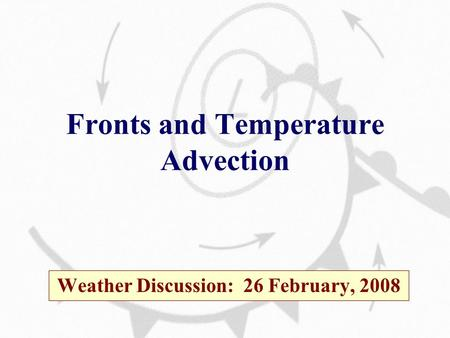 Fronts and Temperature Advection Weather Discussion: 26 February, 2008.