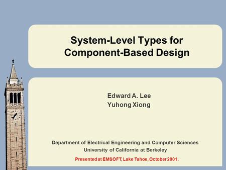 Department of Electrical Engineering and Computer Sciences University of California at Berkeley System-Level Types for Component-Based Design Edward A.