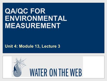 QA/QC FOR ENVIRONMENTAL MEASUREMENT Unit 4: Module 13, Lecture 3.