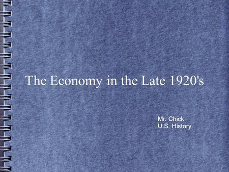 The Economy in the Late 1920's Mr. Chick U.S. History.