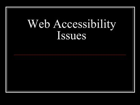 Web Accessibility Issues. Why Consider Access Issues ? Discrimination Numbers of disabled students in HE likely to increase Sites designed for the disabled.